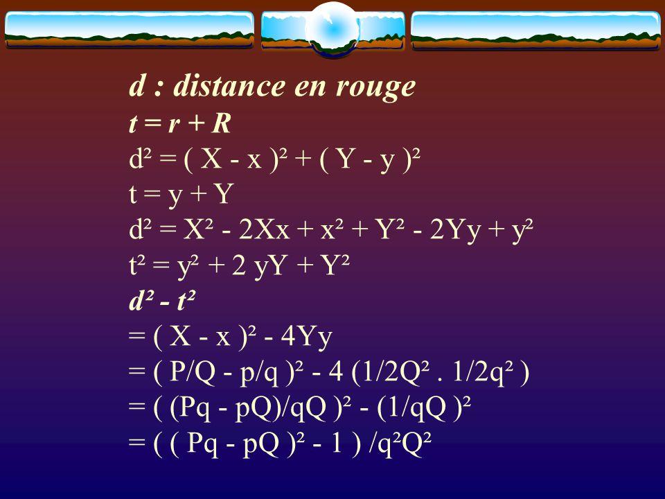 d : distance en rouge t = r + R d² = ( X - x )² + ( Y - y )² t = y + Y d² = X² - 2Xx + x² + Y² - 2Yy + y² t² = y² + 2 yY + Y² d² - t² = ( X - x )² - 4