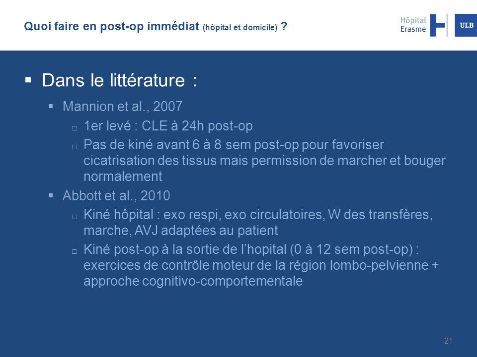 Quoi faire en post-op immédiat (hôpital et domicile) ?  Dans le littérature :  Mannion et al., 2007  1er levé : CLE à 24h post-op  Pas de kiné ava