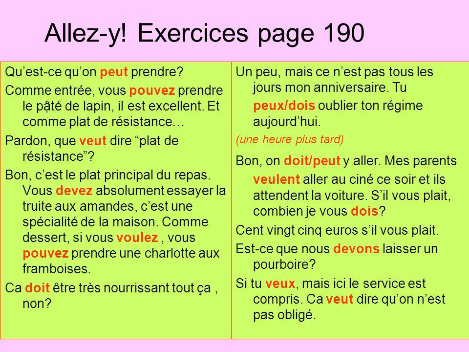 Allez-y! Exercices page 190 Qu'est-ce qu'on peut prendre? Comme entrée, vous pouvez prendre le pậté de lapin, il est excellent. Et comme plat de résis