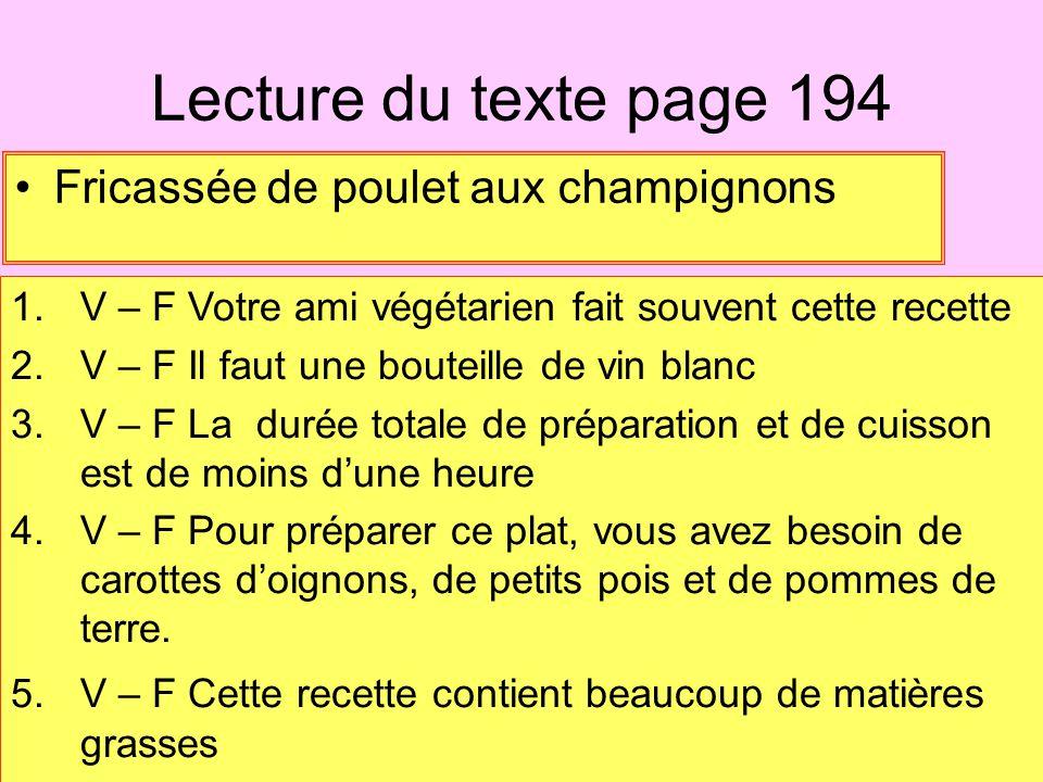 Lecture du texte page 194 Fricassée de poulet aux champignons 1.V – F Votre ami végétarien fait souvent cette recette 2.V – F Il faut une bouteille de