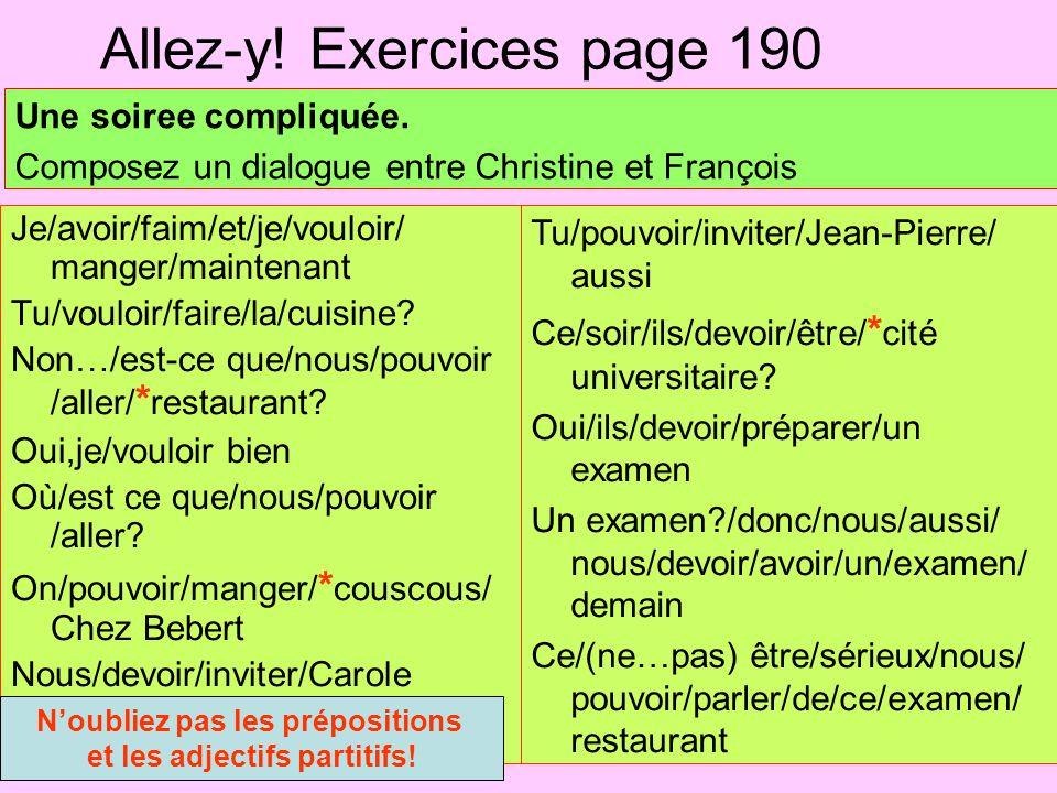 Allez-y! Exercices page 190 Une soiree compliquée. Composez un dialogue entre Christine et François Je/avoir/faim/et/je/vouloir/ manger/maintenant Tu/
