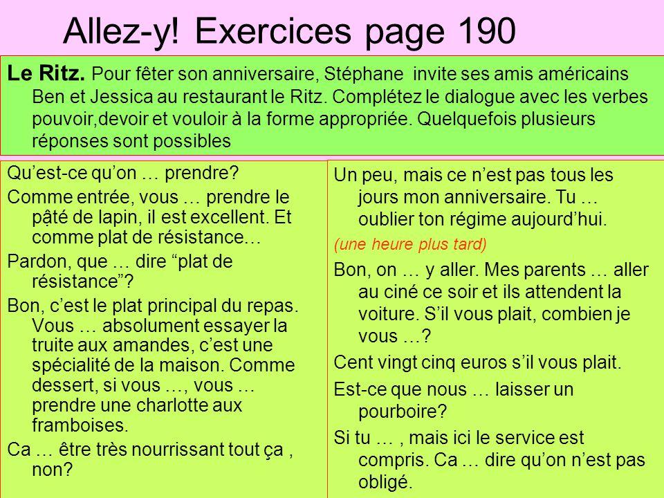 Allez-y! Exercices page 190 Le Ritz. Pour fêter son anniversaire, Stéphane invite ses amis américains Ben et Jessica au restaurant le Ritz. Complétez