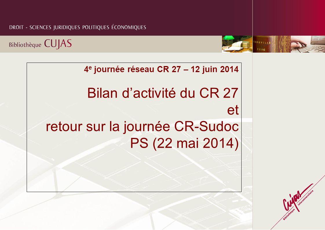 4 e journée réseau CR 27 – 12 juin 2014 Bilan d'activité du CR 27 et retour sur la journée CR-Sudoc PS (22 mai 2014)