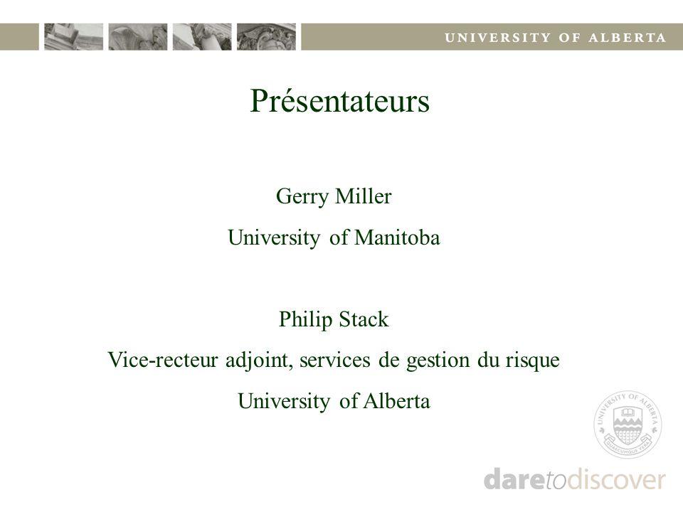 Présentateurs Gerry Miller University of Manitoba Philip Stack Vice-recteur adjoint, services de gestion du risque University of Alberta