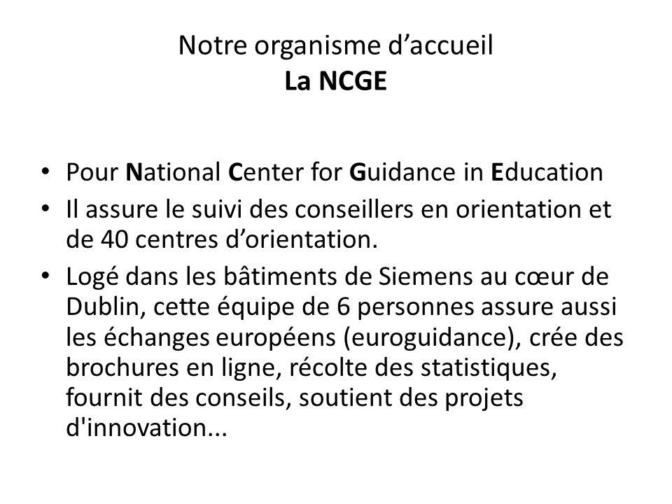 Notre organisme d'accueil La NCGE Pour National Center for Guidance in Education Il assure le suivi des conseillers en orientation et de 40 centres d'
