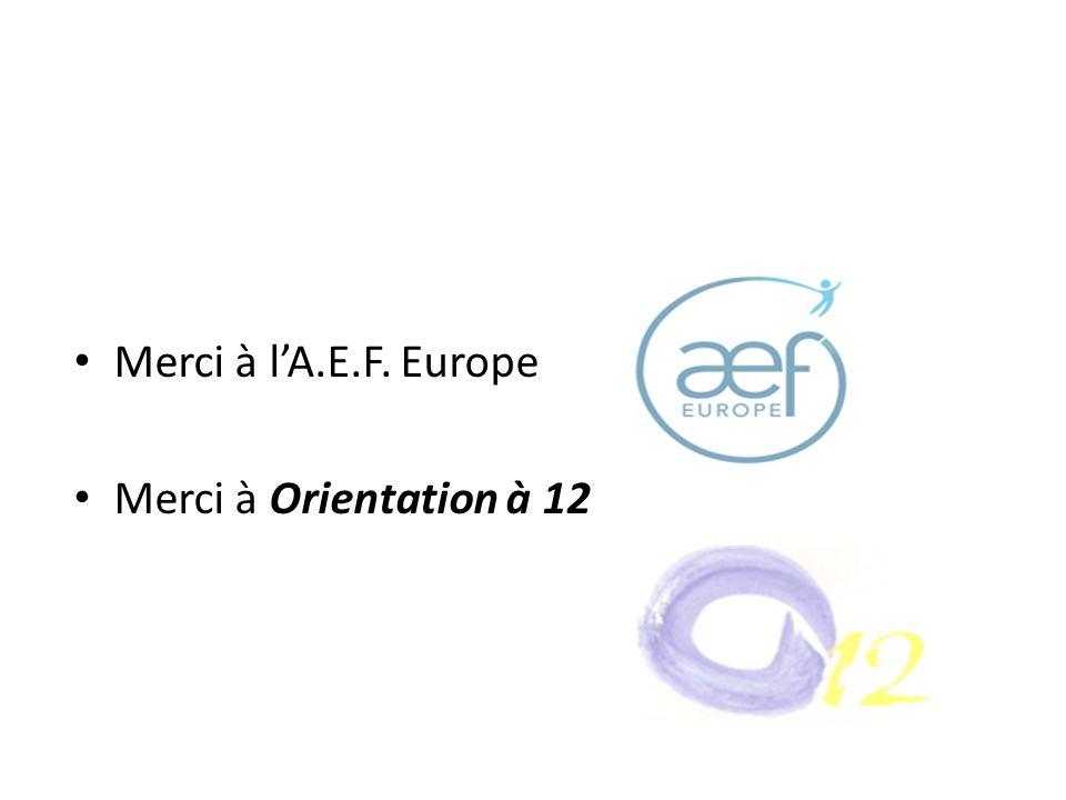Merci à l'A.E.F. Europe Merci à Orientation à 12