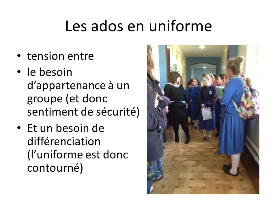 Les ados en uniforme tension entre le besoin d'appartenance à un groupe (et donc sentiment de sécurité) Et un besoin de différenciation (l'uniforme es