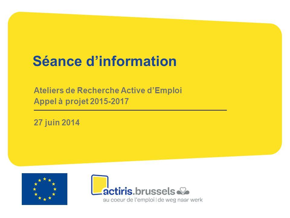 Séance d'information Ateliers de Recherche Active d'Emploi Appel à projet 2015-2017 27 juin 2014