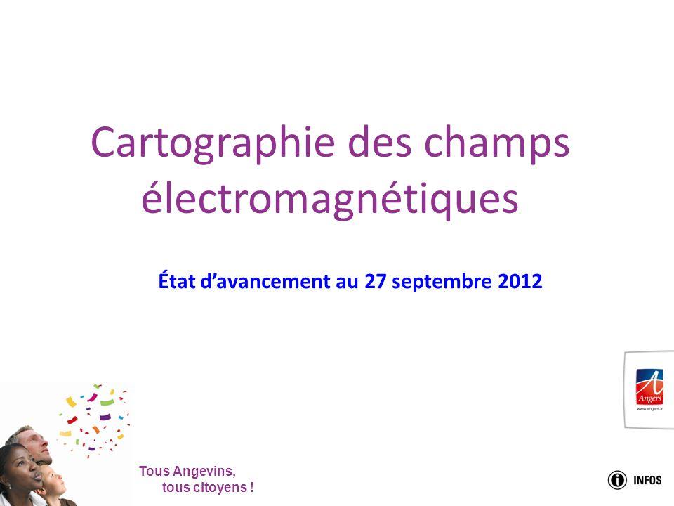 Tous Angevins, tous citoyens ! Cartographie des champs électromagnétiques État d'avancement au 27 septembre 2012