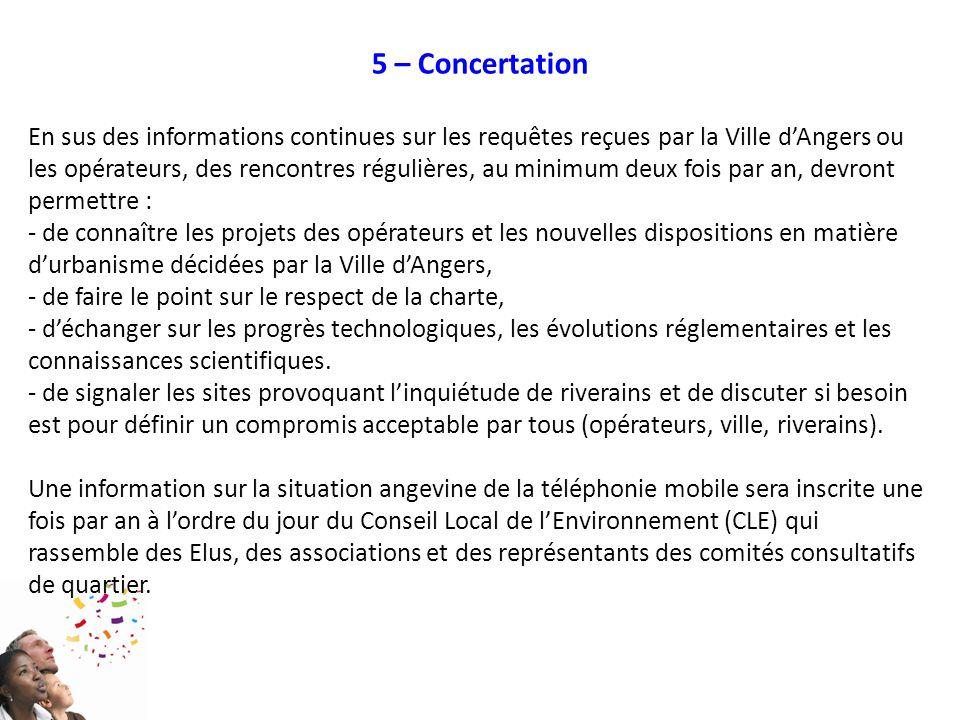 5 – Concertation En sus des informations continues sur les requêtes reçues par la Ville d'Angers ou les opérateurs, des rencontres régulières, au mini