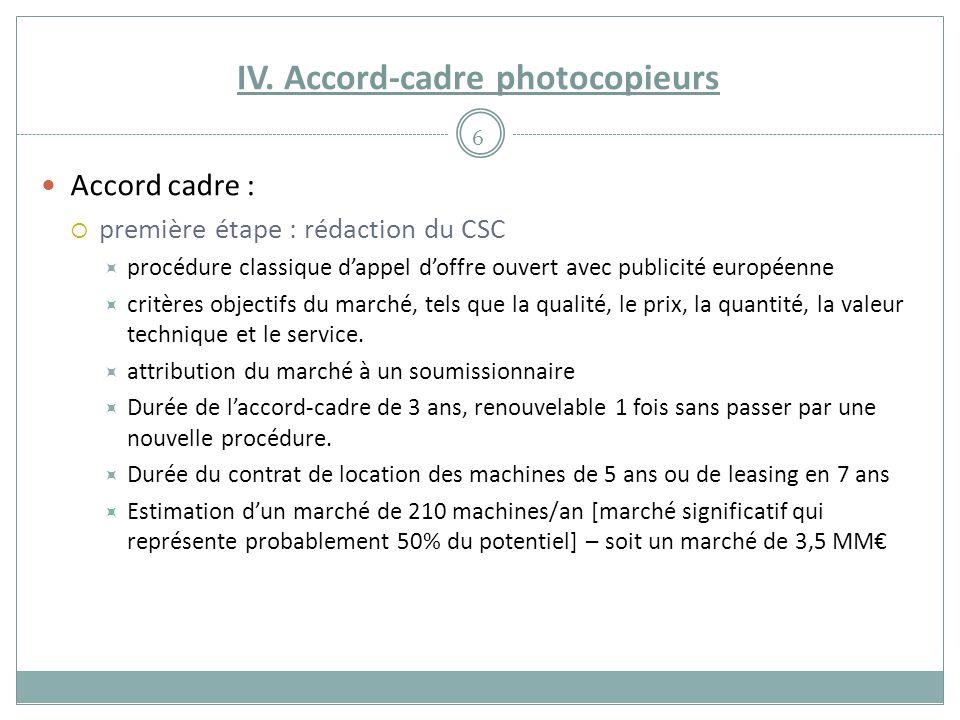 IV. Accord-cadre photocopieurs Accord cadre :  première étape : rédaction du CSC  procédure classique d'appel d'offre ouvert avec publicité européen