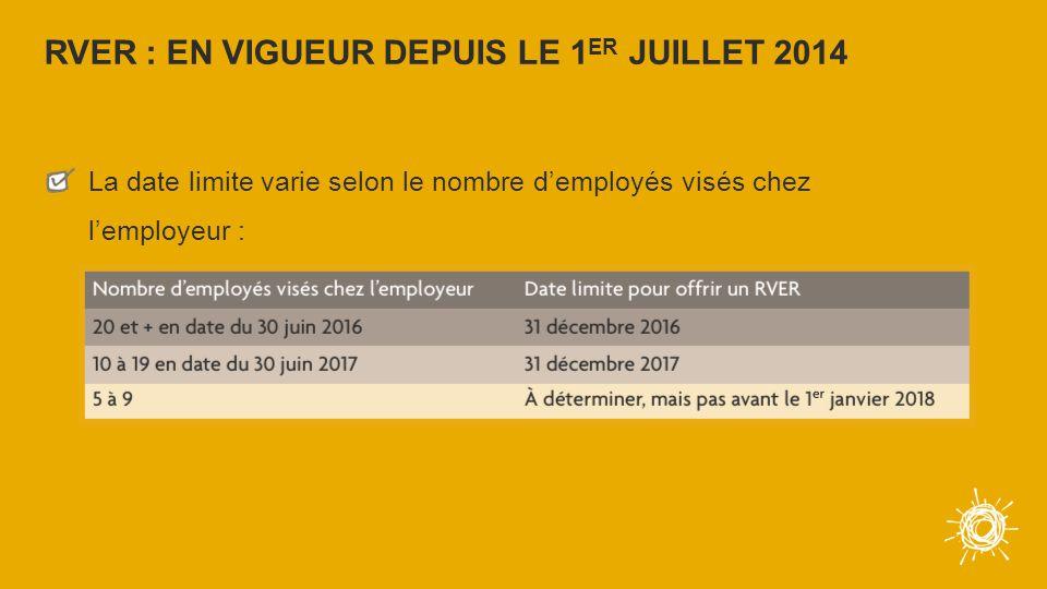 RVER : EN VIGUEUR DEPUIS LE 1 ER JUILLET 2014 La date limite varie selon le nombre d'employés visés chez l'employeur :