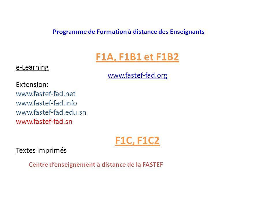 F1A, F1B1 et F1B2 e-Learning www.fastef-fad.org Extension: www.fastef-fad.net www.fastef-fad.info www.fastef-fad.edu.sn www.fastef-fad.sn F1C, F1C2 Te