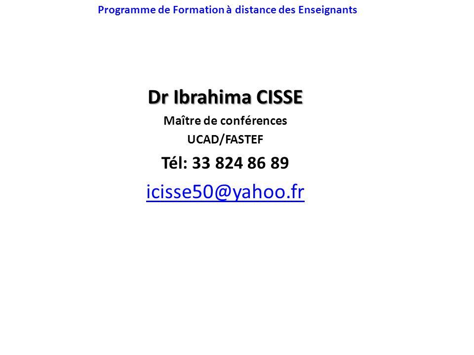 Programme de Formation à distance des Enseignants Dr Ibrahima CISSE Maître de conférences UCAD/FASTEF Tél: 33 824 86 89 icisse50@yahoo.fr