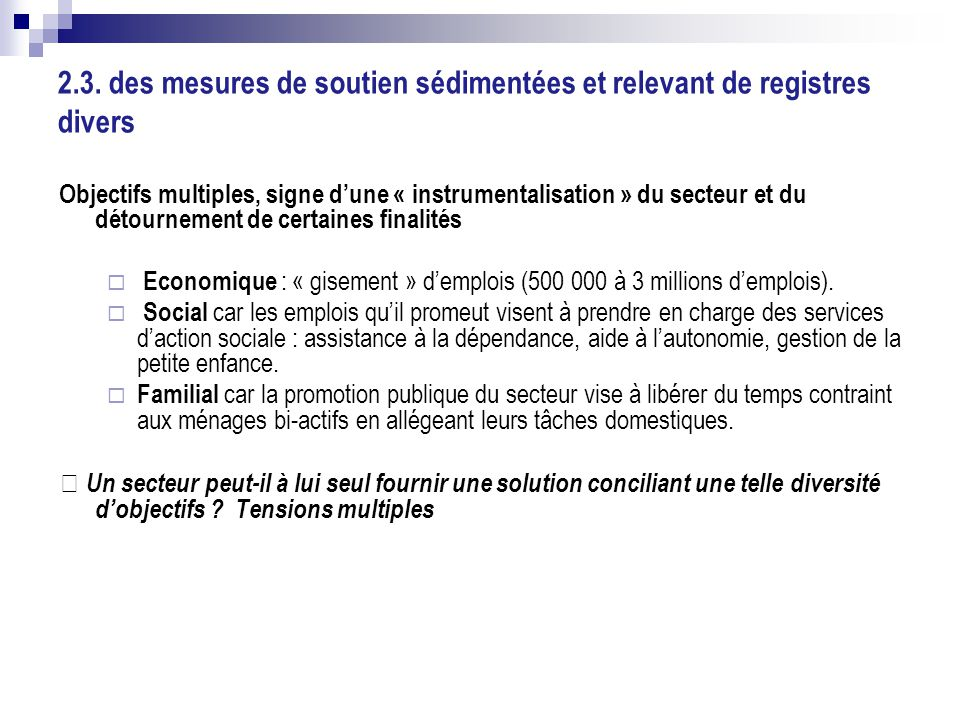 2.3. des mesures de soutien sédimentées et relevant de registres divers Objectifs multiples, signe d'une « instrumentalisation » du secteur et du déto