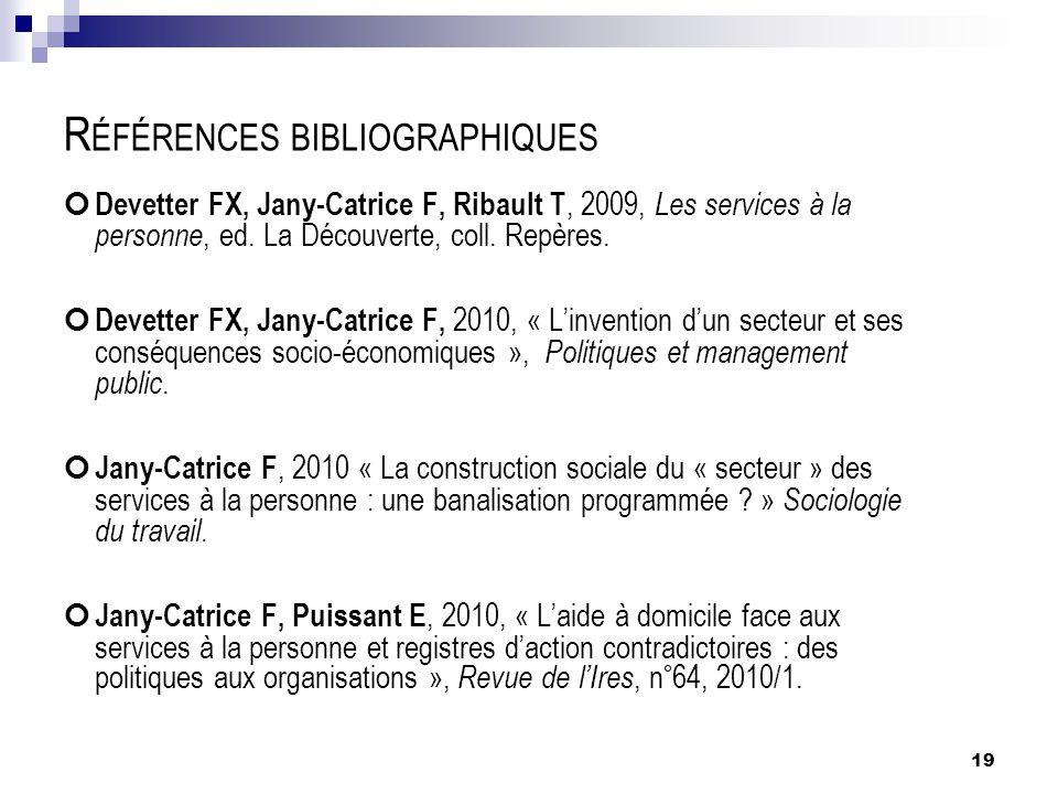 R ÉFÉRENCES BIBLIOGRAPHIQUES Devetter FX, Jany-Catrice F, Ribault T, 2009, Les services à la personne, ed. La Découverte, coll. Repères. Devetter FX,