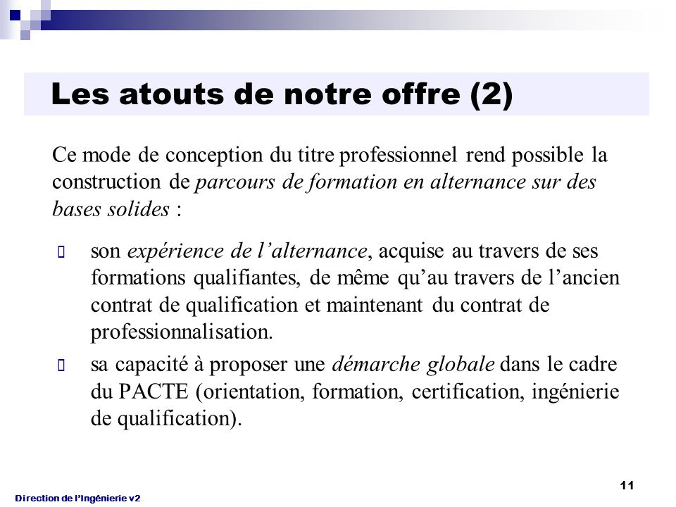 Direction de l'Ingénierie v2 11 son expérience de l'alternance, acquise au travers de ses formations qualifiantes, de même qu'au travers de l'ancien contrat de qualification et maintenant du contrat de professionnalisation.
