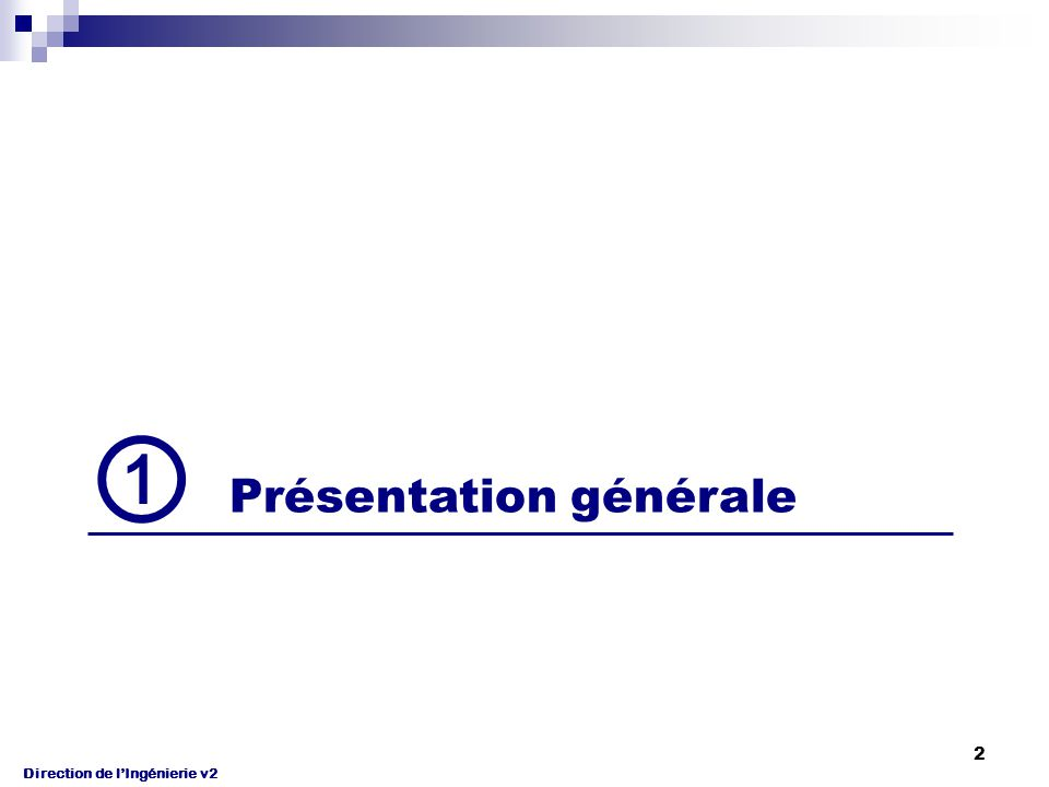 Direction de l'Ingénierie v2 2 ① Présentation générale