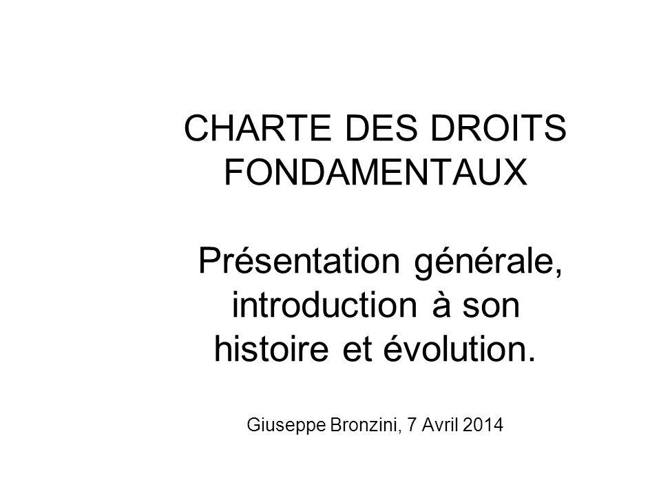 CHARTE DES DROITS FONDAMENTAUX Présentation générale, introduction à son histoire et évolution. Giuseppe Bronzini, 7 Avril 2014