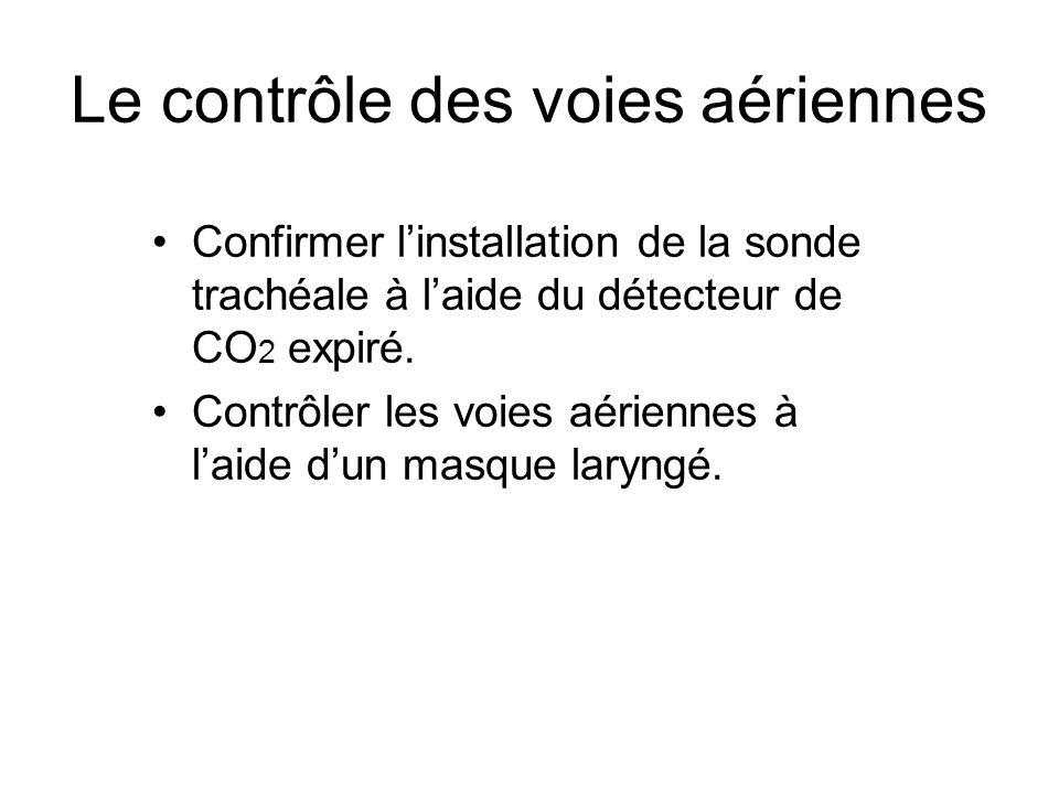 Le contrôle des voies aériennes Confirmer l'installation de la sonde trachéale à l'aide du détecteur de CO 2 expiré. Contrôler les voies aériennes à l