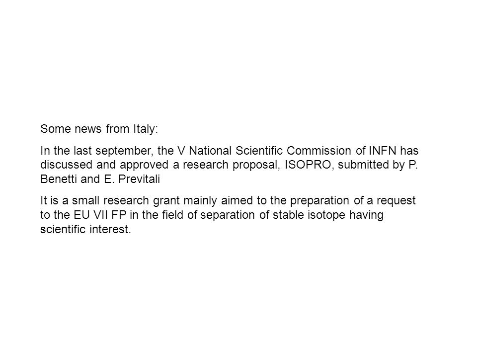 Some news from Italy: In the last september, the V National Scientific Commission of INFN has discussed and approved a research proposal, ISOPRO, subm