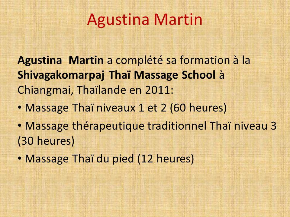 Agustina Martin Agustina Martin a complété sa formation à la Shivagakomarpaj Thaï Massage School à Chiangmai, Thaïlande en 2011: Massage Thaï niveaux