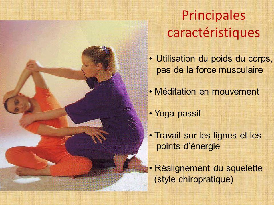Principales caractéristiques Utilisation du poids du corps, pas de la force musculaire Méditation en mouvement Yoga passif Travail sur les lignes et l