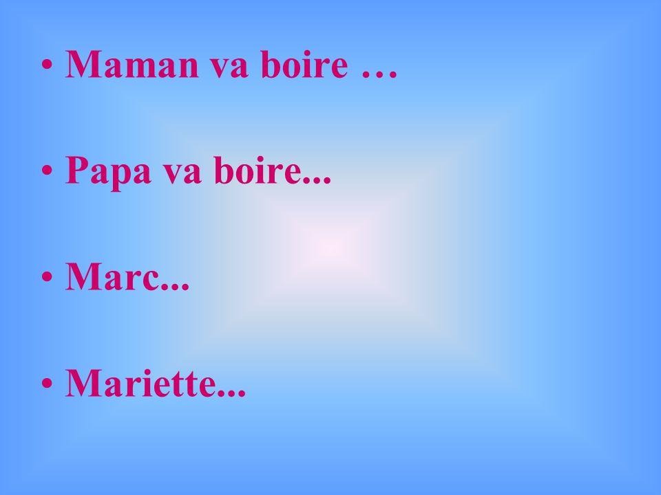 Maman va boire de l, eau minérale Papa va boire du café Marc va boire du lait Mariette va boire du lait