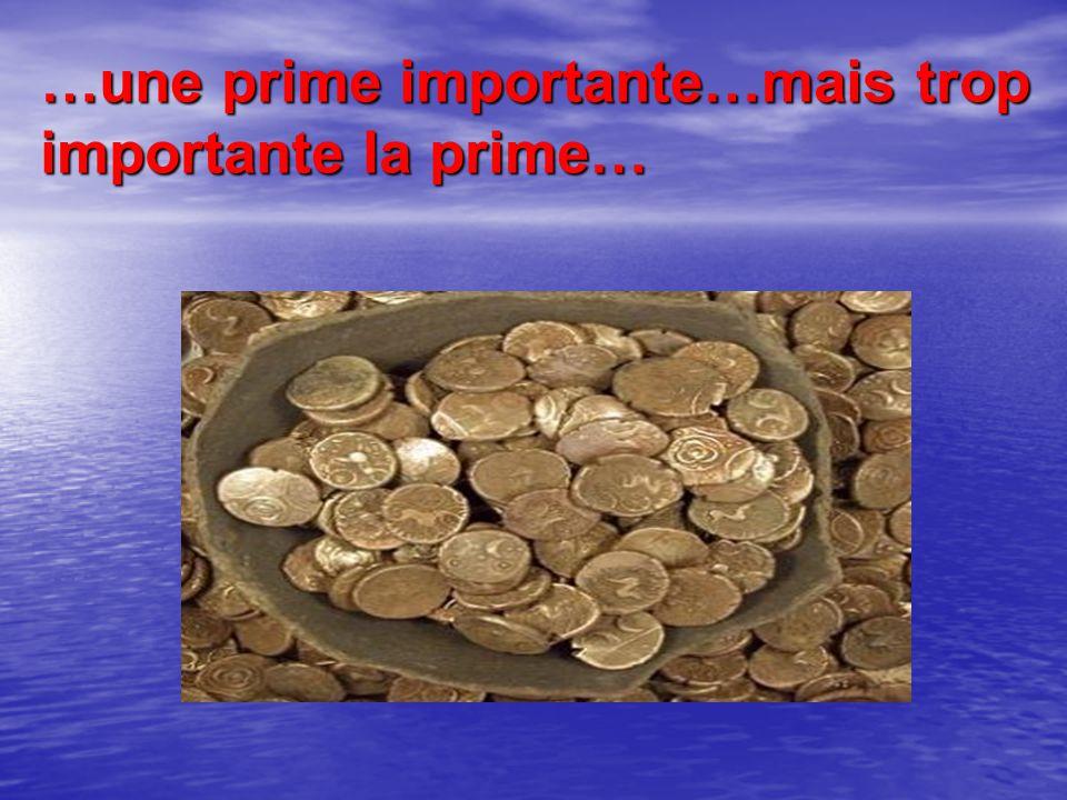 …une prime importante…mais trop importante la prime…