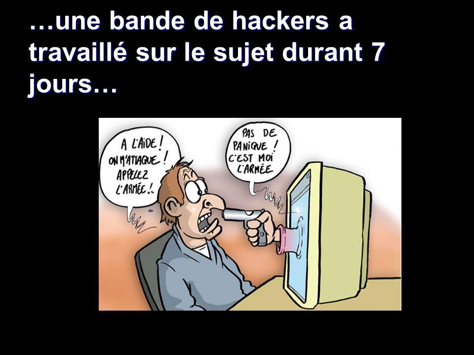 …une bande de hackers a travaillé sur le sujet durant 7 jours…