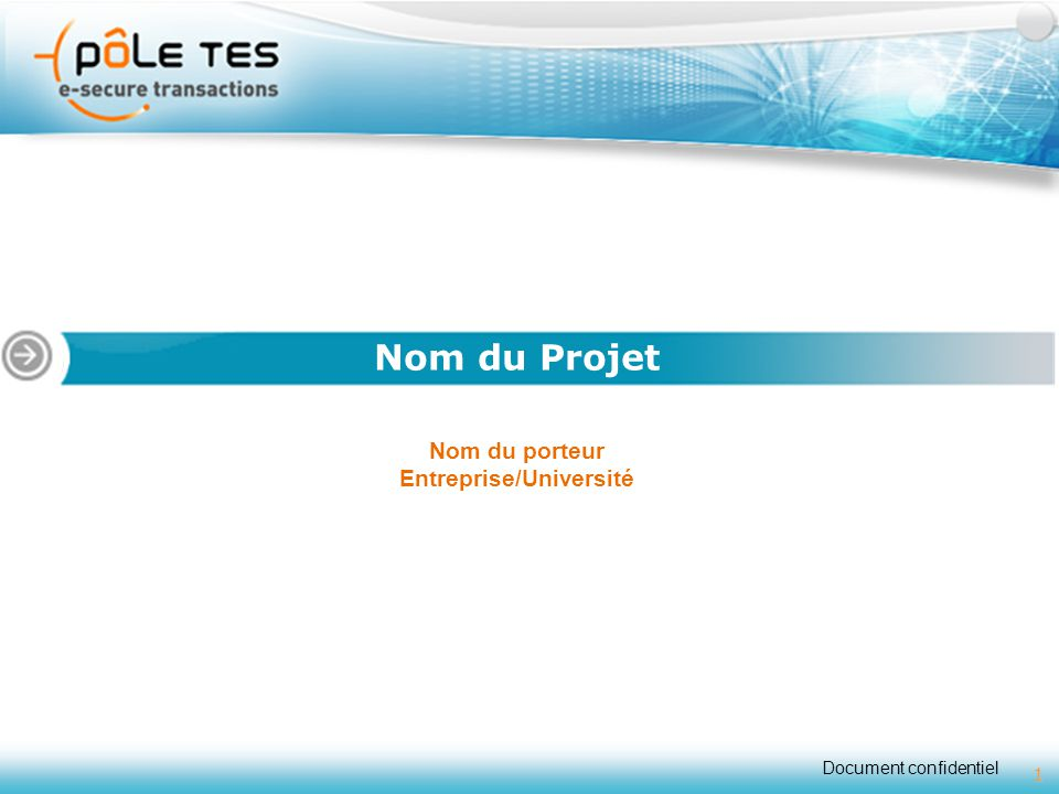 Document confidentiel 1 Nom du porteur Entreprise/Université Nom du Projet