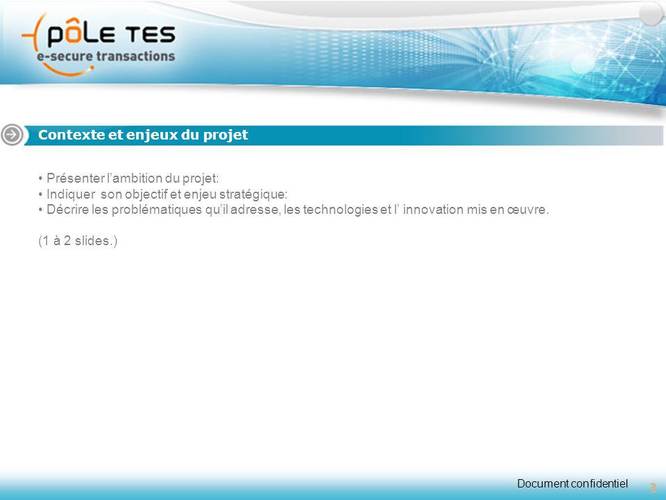 Document confidentiel 3 Titre 1 Contexte et enjeux du projet 3 Présenter l'ambition du projet: Indiquer son objectif et enjeu stratégique: Décrire les