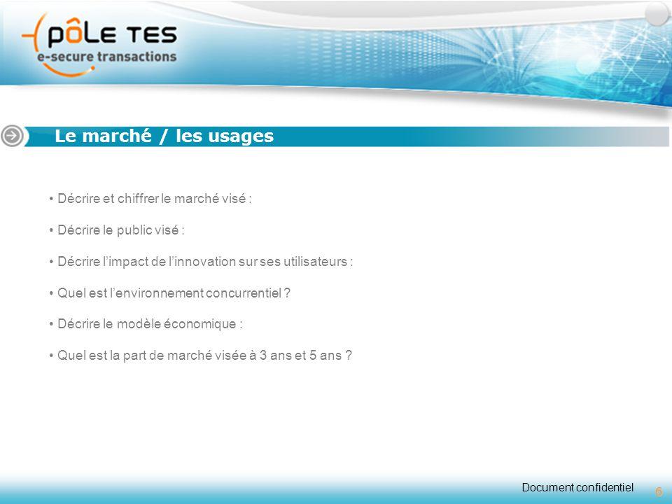 Document confidentiel 6 Titre 1 Le marché / les usages Décrire et chiffrer le marché visé : Décrire le public visé : Décrire l'impact de l'innovation