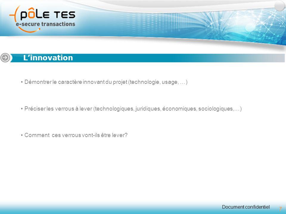 Document confidentiel 7 Titre 1 L'innovation Démontrer le caractère innovant du projet (technologie, usage, …) Préciser les verrous à lever (technolog