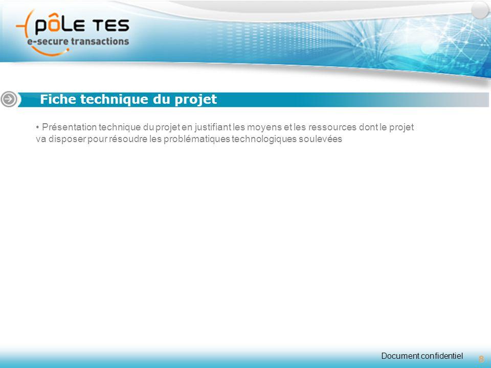 Document confidentiel 8 Titre 1 Fiche technique du projet Présentation technique du projet en justifiant les moyens et les ressources dont le projet v