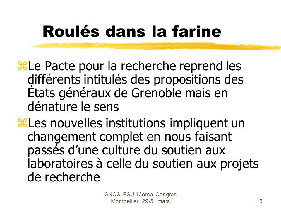SNCS- FSU 43ème Congrès Montpellier 29-31 mars15 Roulés dans la farine zLe Pacte pour la recherche reprend les différents intitulés des propositions d