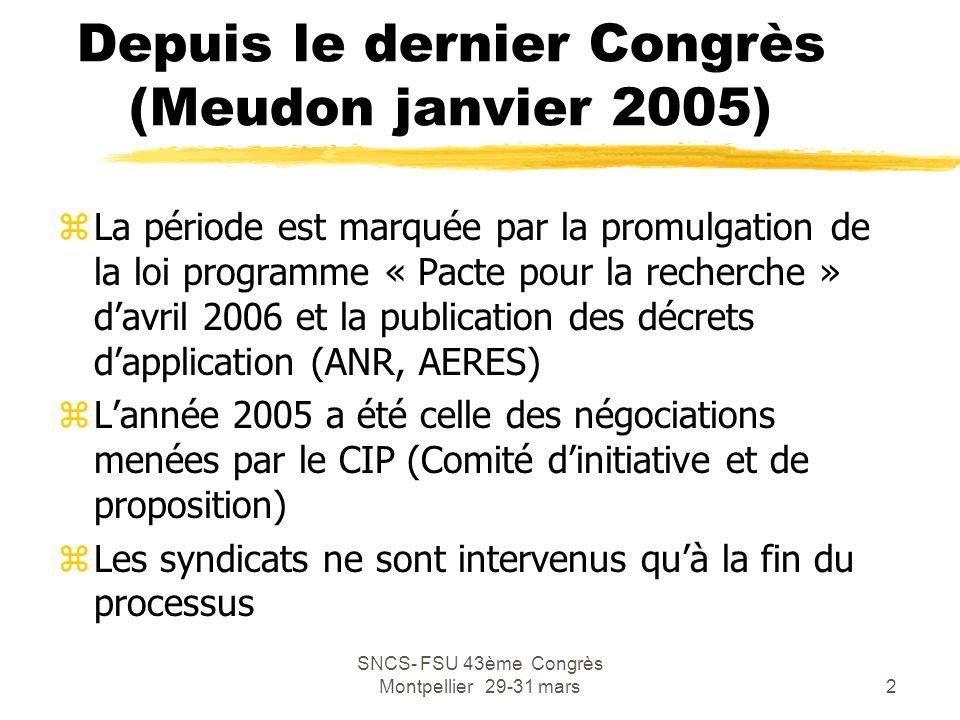 SNCS- FSU 43ème Congrès Montpellier 29-31 mars2 Depuis le dernier Congrès (Meudon janvier 2005) zLa période est marquée par la promulgation de la loi