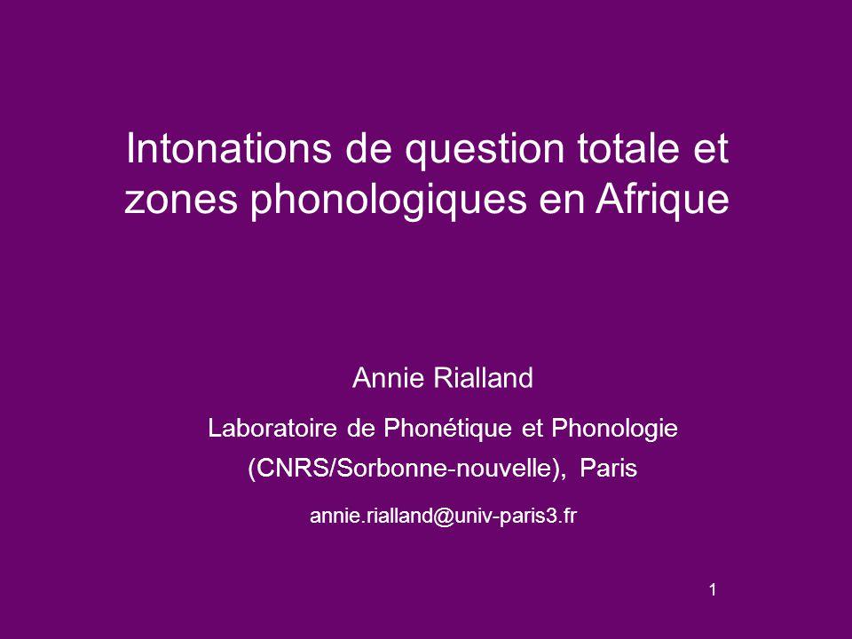 1 Intonations de question totale et zones phonologiques en Afrique Annie Rialland Laboratoire de Phonétique et Phonologie (CNRS/Sorbonne-nouvelle), Paris annie.rialland@univ-paris3.fr