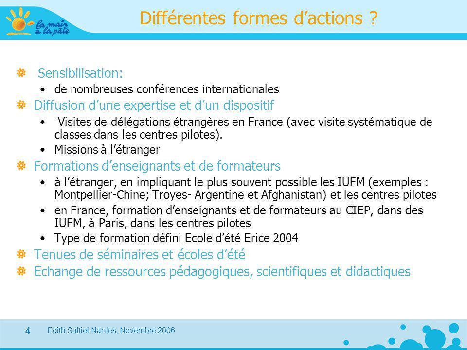 Edith Saltiel,Nantes, Novembre 2006 4 Différentes formes d'actions ? Sensibilisation: de nombreuses conférences internationales Diffusion d'une expert