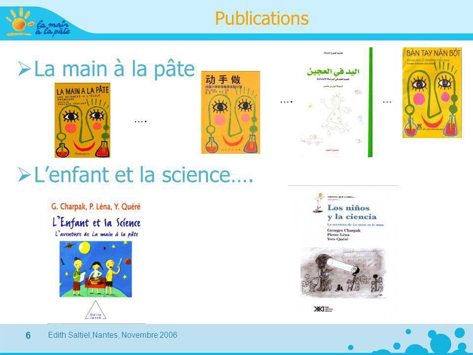 Edith Saltiel,Nantes, Novembre 2006 6 Publications  La main à la pâte  L'enfant et la science…. …. …