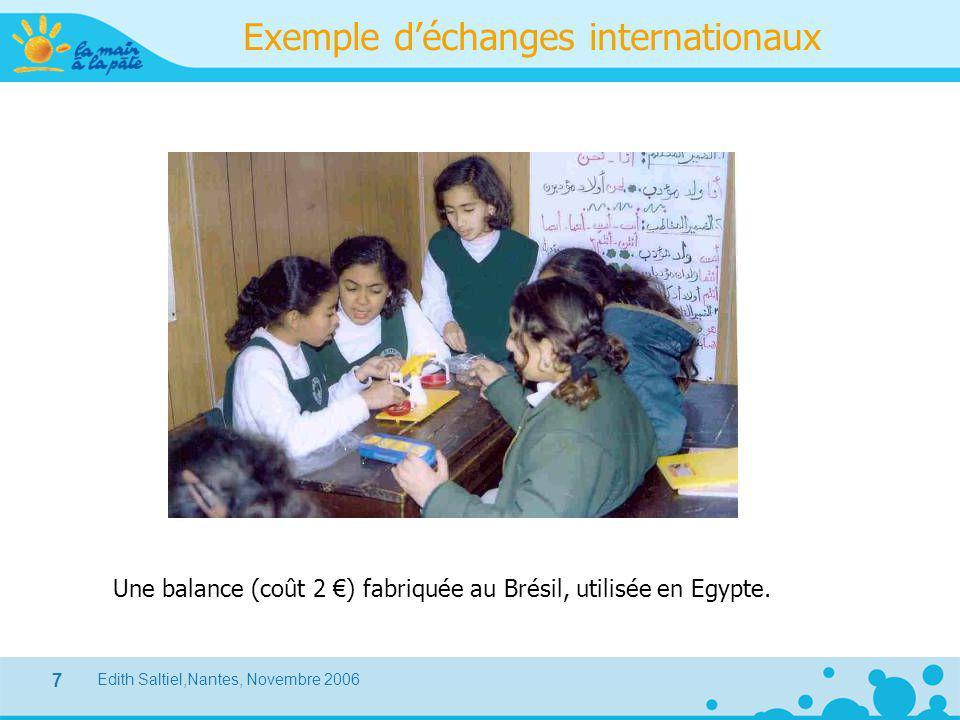 Edith Saltiel,Nantes, Novembre 2006 7 Exemple d'échanges internationaux Une balance (coût 2 €) fabriquée au Brésil, utilisée en Egypte.