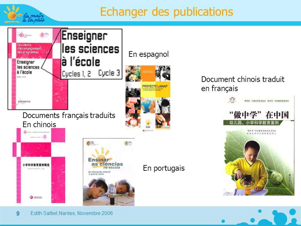 Edith Saltiel,Nantes, Novembre 2006 9 Echanger des publications Documents français traduits En chinois Document chinois traduit en français En portuga