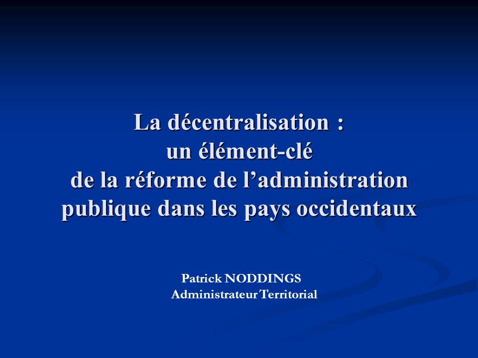 La décentralisation est un élément-clé de la réforme de l'administration publique I – les origines de la réforme de l'Administration Publique II – principaux éléments de la réforme III –quelques exemples de réformes administratives dans les pays occidentaux IV – les concepts de base de la décentralisation
