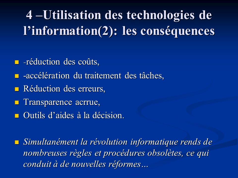 4 –Utilisation des technologies de l'information(2): les conséquences - réduction des coûts, - réduction des coûts, -accélération du traitement des tâ