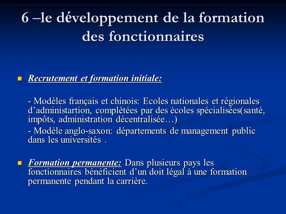 6 – le d é veloppement de la formation des fonctionnaires Recrutement et formation initiale: Recrutement et formation initiale: - Modèles français et