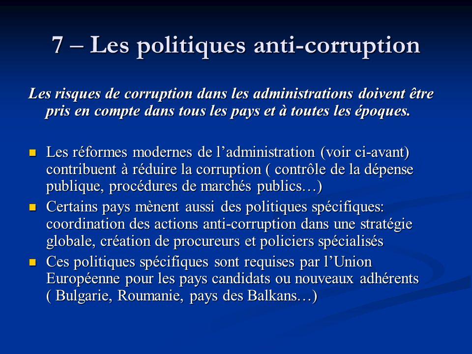 7 – Les politiques anti-corruption Les risques de corruption dans les administrations doivent être pris en compte dans tous les pays et à toutes les é