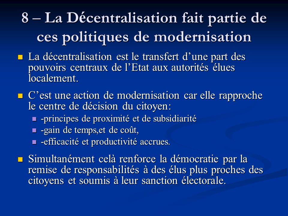 8 – La D é centralisation fait partie de ces politiques de modernisation La décentralisation est le transfert d'une part des pouvoirs centraux de l'Et
