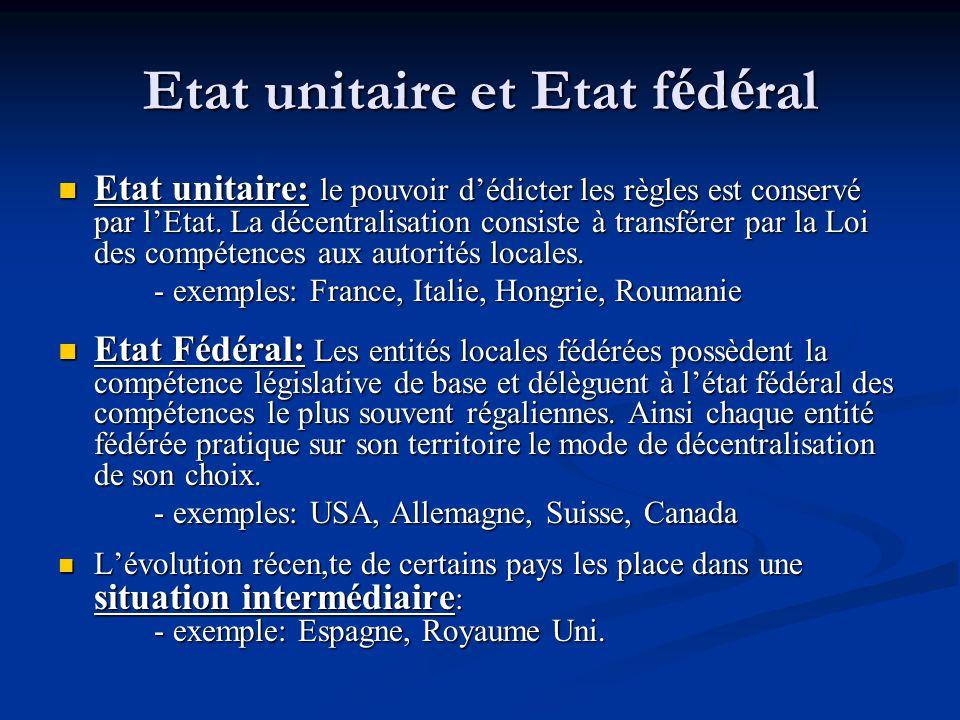 Etat unitaire et Etat f é d é ral Etat unitaire: le pouvoir d'édicter les règles est conservé par l'Etat. La décentralisation consiste à transférer pa