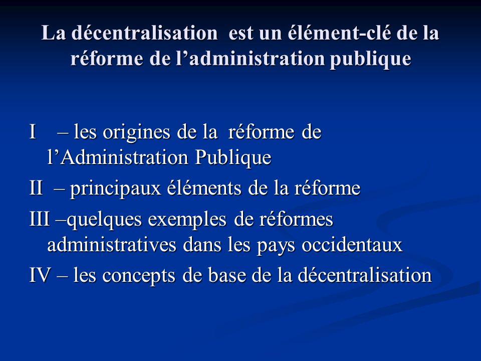 La décentralisation est un élément-clé de la réforme de l'administration publique I – les origines de la réforme de l'Administration Publique II – pri