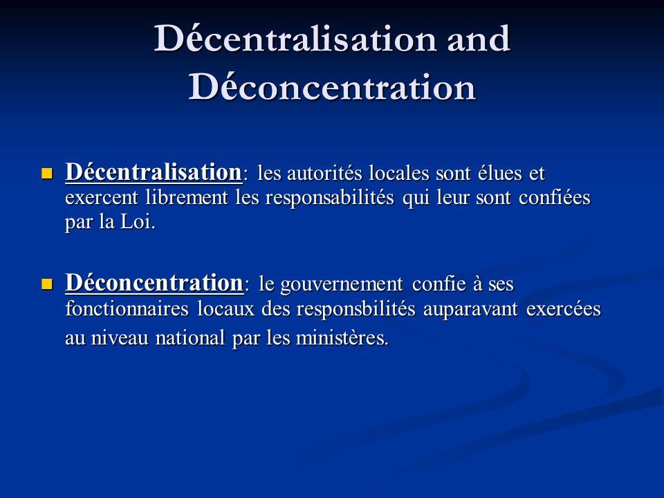 D é centralisation and D é concentration Décentralisation : les autorités locales sont élues et exercent librement les responsabilités qui leur sont c
